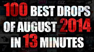 Top 100 Drops Of August 2014 In 13 Minutes (Dutch House, Melbourne Bounce, Big Room and Electro)