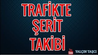 TRAFİKTE ŞERİT TAKİBİ