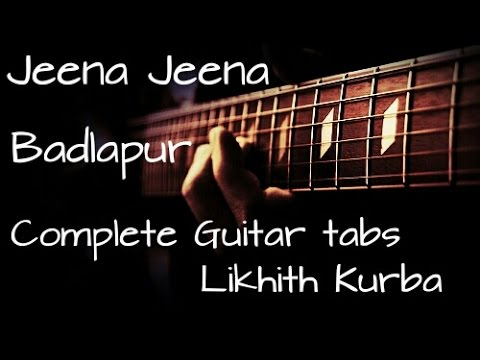 Jeena jeena | Atif Aslam | Badlapur Guitar Lesson/Tabs by Likhith ...
