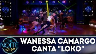 Wanessa Camargo canta Loko | The Noite (29/11/18)