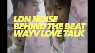 LDN Noise 'Behind The Beat'  WAYV - LOVE TALK