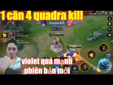 Liên Quân Mobile _  Violet Phiên Bản 2.0 Mạnh Hơn Bạn Nghĩ Rất Nhiều | 1 Mình Quẩy 4 Lấy Quadra kill