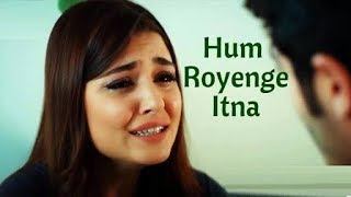 Hum Royenge Itna Best Sad Song ever bollywood sad song | Heart Touching