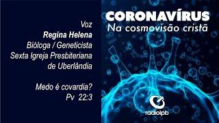 Coronavírus #33 Medo é covardia? Regina Helena