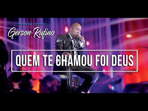 QUEM TE CHAMOU FOI DEUS - GERSON RUFINO - DVD HORA DA VITÓRIA