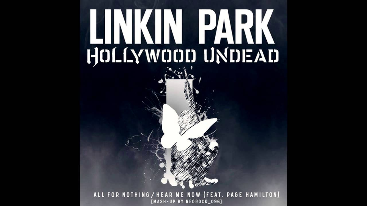 Linkin park & hollywood undead all for nothing / hear me now.