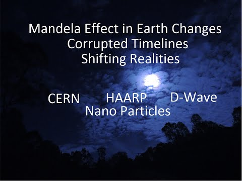 Mandela Effect, Corrupted Timelines, Earth Changes – CERN, D Wave, HAARP and Nano particles