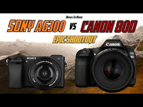Sony A6300 vs Canon 80D Epic Shootout Review | Which camera to buy tutorial