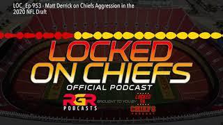 Chiefs Aggressive in 2020 NFL Draft? - Matt Derrick | Locked on Chiefs 🎙️| Kansas City Chiefs News