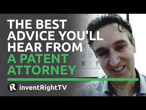The Best Advice You'll Hear From a Patent Attorney