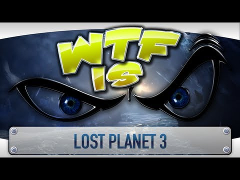 ► WTF Is... - Lost Planet 3 ?