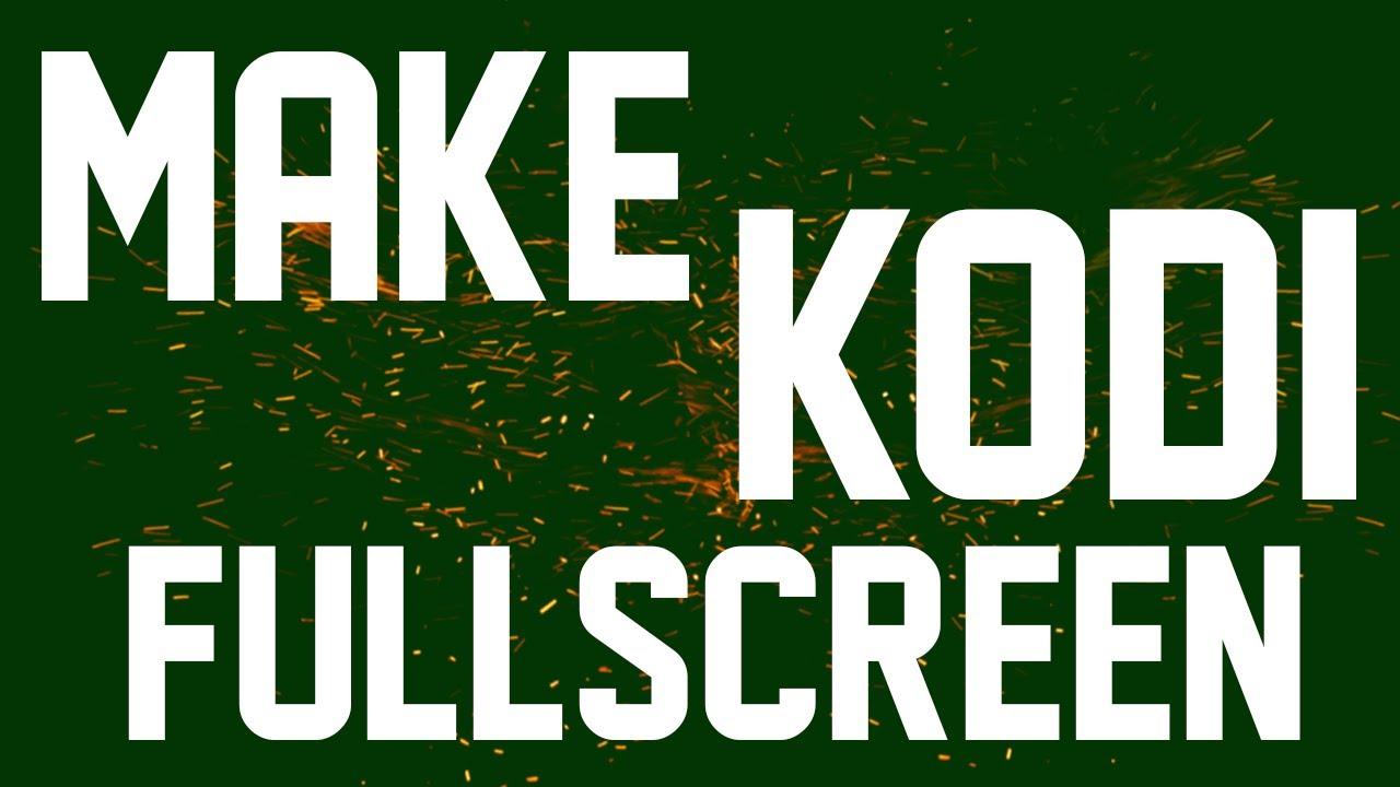 how to set kodi full screen