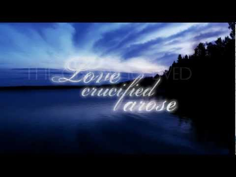 Love Crucified Arose by Michael Card †•lyric video•†