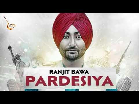 RANJIT BAWA - PARDESIYA(Full Song) | Official HD Song | New punjabi song 2018 |