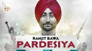 RANJIT BAWA - PARDESIYA(Full Song) | Official HD Song | New punjabi song 2018 |