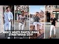 Men's White Pants Summer 2019   How To Wear White Pants   Lookbook Streetwear 2019
