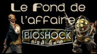 Le Fond De L'Affaire - Bioshock