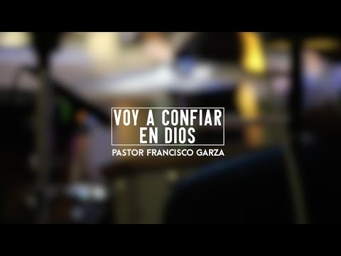 Voy a Confiar en Dios - Pastor Francisco Garza (11/01/17)