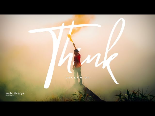 Think - Declan DP [Audio Library Release] · Free Copyright-safe Music