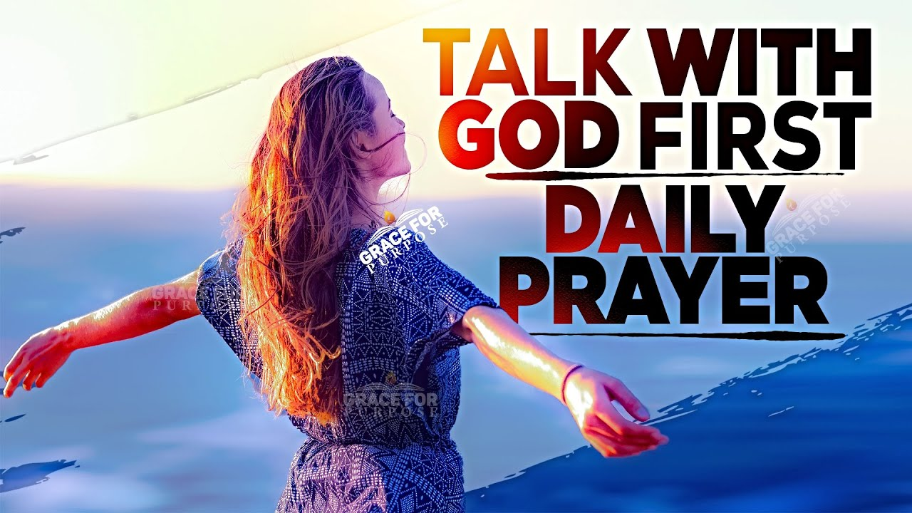 PRAY AND TALK TO GOD FIRST! A Daily Uplifting Prayer For Strength | Protection and Guidance