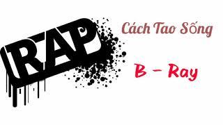 Cách Tao Sống || (B-Ray) || Rap Việt