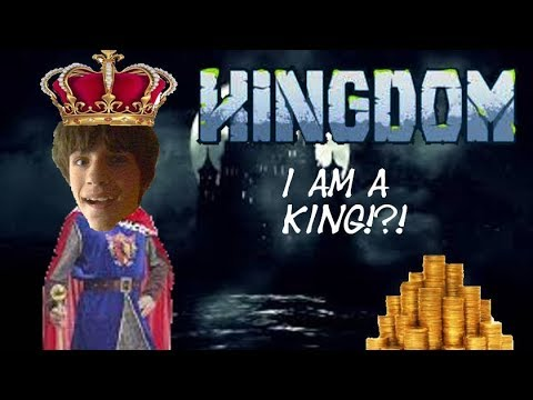 I am a KING!?!   Kingdom