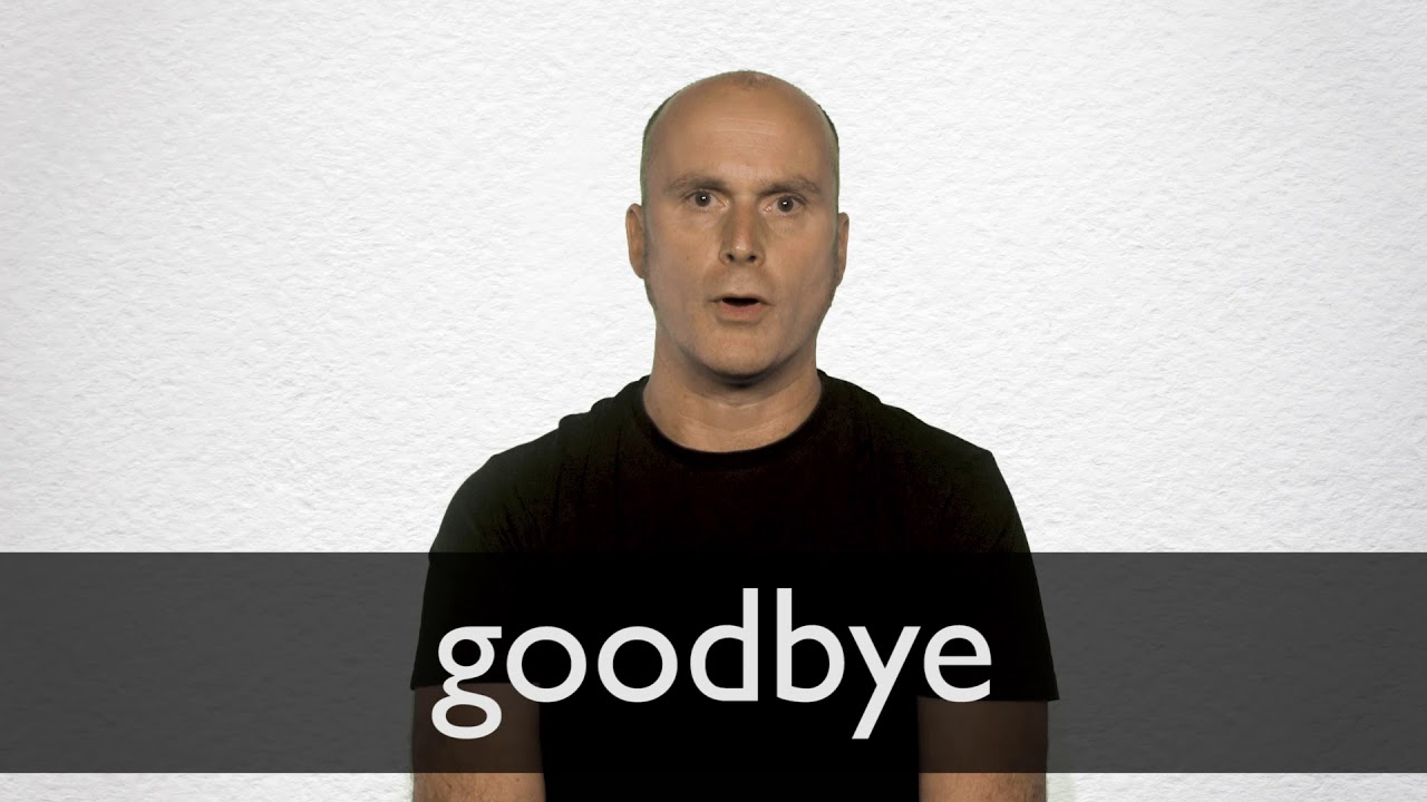 How to pronounce GOODBYE in British English