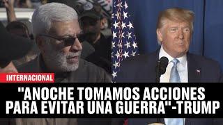 """Anoche tomamos acciones para evitar una guerra"" - Donald Trump sobre ataques a operativo iraní"