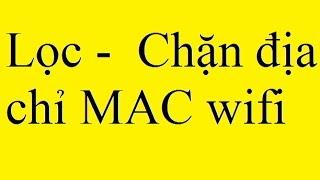 Lọc -  chặn địa chỉ MAC wifi (Wireless MAC Address Filter) TP - link, Tenda, Dlink
