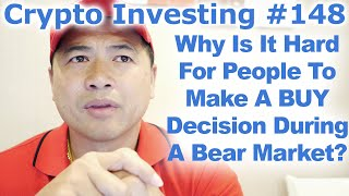 Crypto Investing #148 - Why Is It Hard For People To Make A BUY Decision During A Bear Market