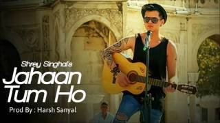 Jahan Tum Ho - Instrumental Cover Mix (Shrey Singhal)  | Harsh Sanyal |