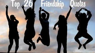 Top 26 Friend  & Friendship Quotes To Share With Your Best Friends