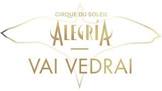 "ALEGRÍA NEW MUSIC & LYRICS | ""Vai Vedrai"" | Cirque du Soleil"