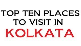 TOP TEN PLACES TO VISIT IN KOLKATA