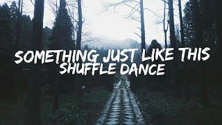 Something Just Like This-Shuffle Dance♪