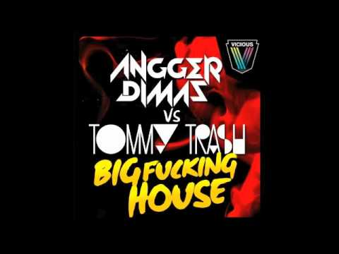 Big Fucking House (Original Mix)- Angger Dimas Vs Tommy Trash