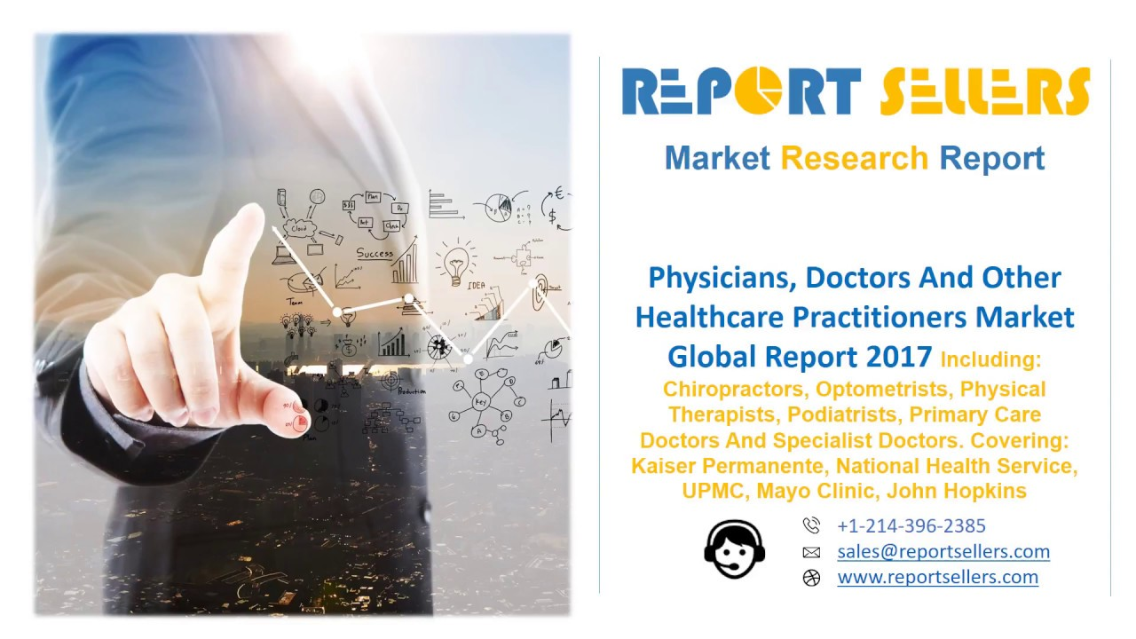 Physicians, Doctors And Other Healthcare Practitioners Market Global Report  2017