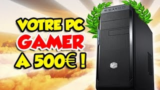 UN PC GAMER à 500€ en 2017? C'est possible