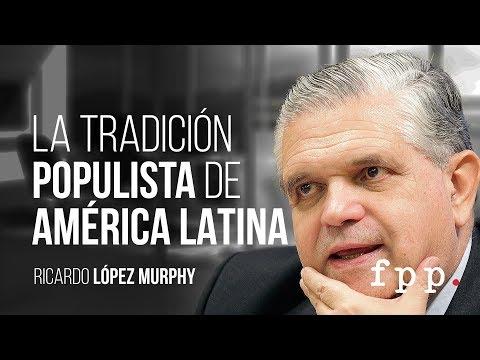 La tradición populista de América Latina | Ricardo López Murphy U.FPP 2016