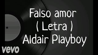 Baixar Falso amor - Letra - Aldair Playboy
