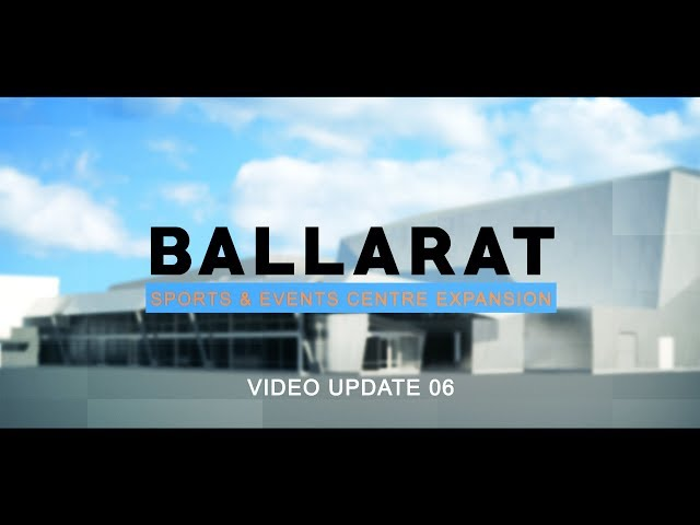 Ballarat Sports and Events Centre - VIdeo Update 06