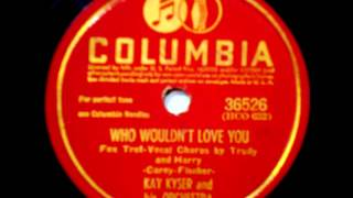 Kay Kyser & His Orch. (Trudy & Harry Babbitt). Who Wouldn´t Love You (Columbia 36526, 1942)