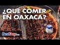 ¿Qué comer en Oaxaca?