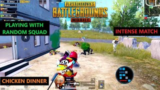 PUBG MOBILE | PLAYING WITH RANDOM SQUAD INTENSE MATCH CHICKEN DINNER
