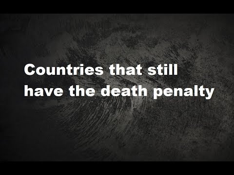 Countries That Still Have The Death Penalty