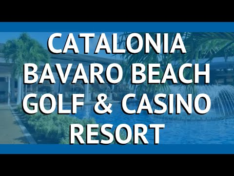 CATALONIA BAVARO BEACH GOLF & CASINO RESORT 5* – КАТАЛОНИЯ БАВАРО БИЧ ГОЛФ ЭНД КАЗИНО РЕЗОРТ 5 обзор