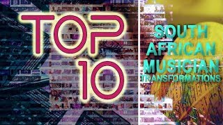 TOP 10 SOUTH AFRICAN MUSIC TRANSFORMATIONS