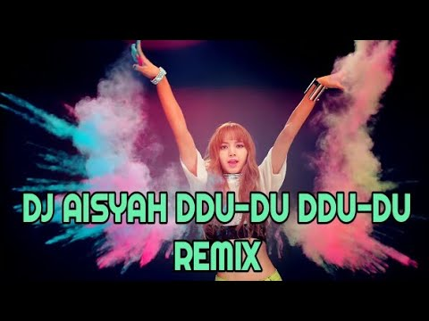 DJ AISYAH DDU-DU DDU-DU REMIX TERBARU 2019 #remix #djaisyah #djslow #tiktok #lagutiktok #blackpink