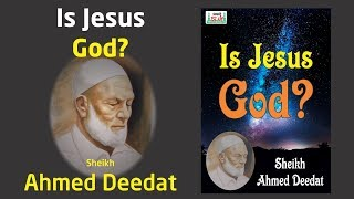 Is Jesus God? Sheikh Ahṁed Deedat