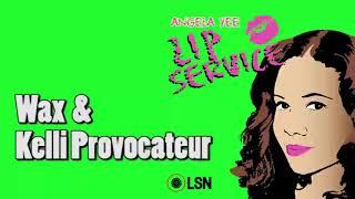 Angela Yee's Lip Service: Wax & Kelli Provocateur